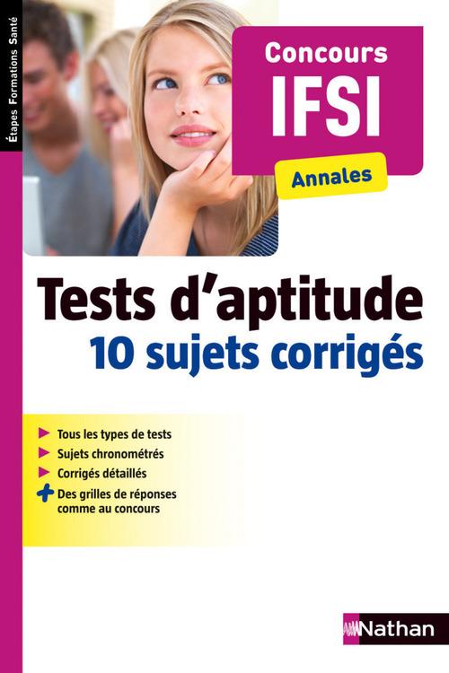 Tests d'aptitude - 10 sujets corrigés - Concours Infirmier