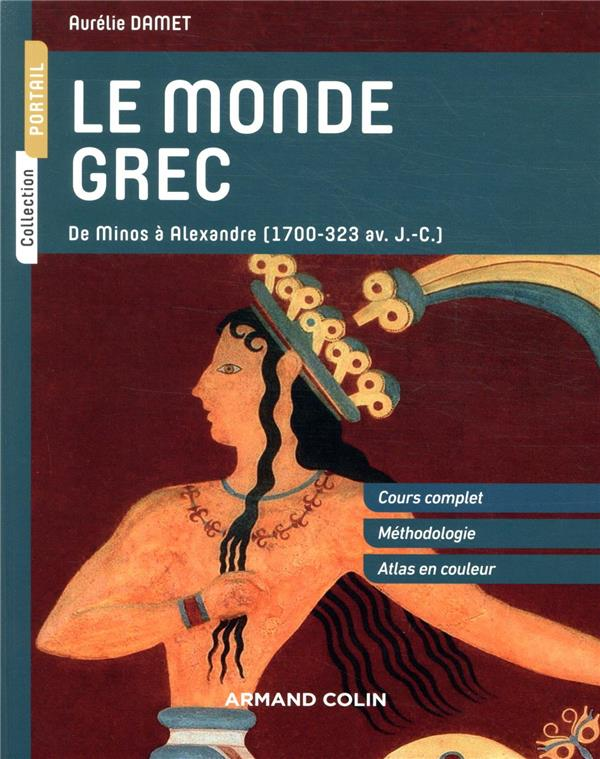 Le monde grec ; de Minos à Alexandre (1700-323 av. J.-C.)