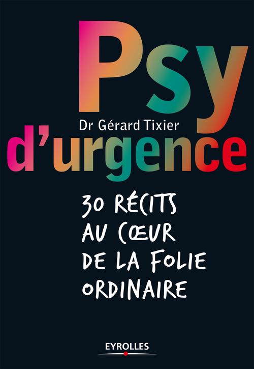Psy d'urgence ; 30 récits au coeur de la folie ordinaire