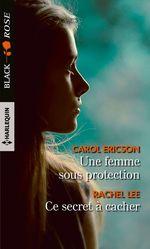 Une femme sous protection - Ce secret à cacher  - Rachel Lee - Carol Ericson