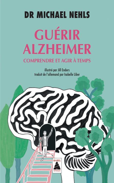 Guérir Alzheimer ; comprendre et agir à temps