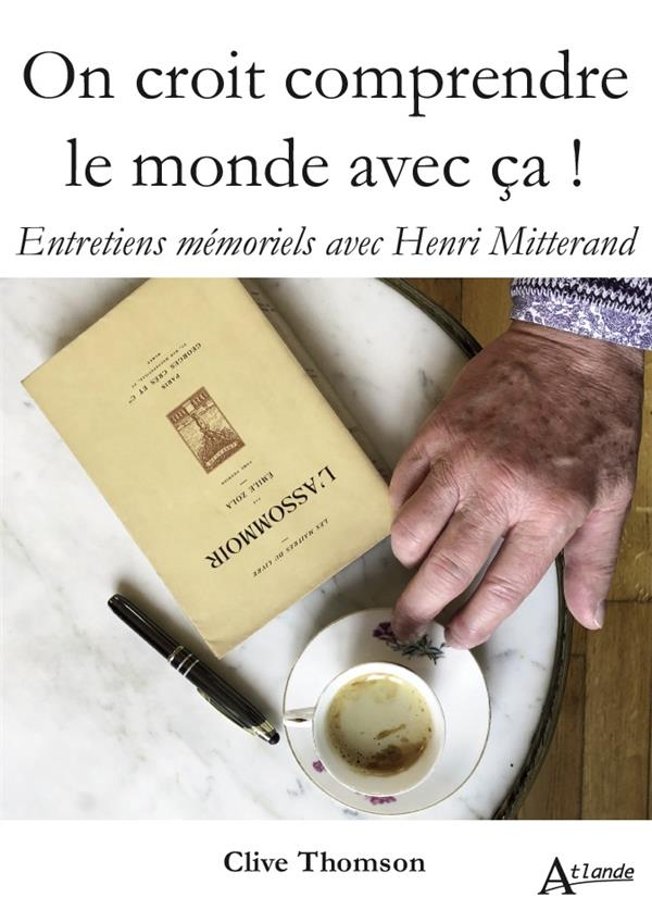 MITTERAND HENRI / TH - ON CROIT COMPRENDRE LE MONDE AVEC CA ! ENTRETIENS MEMORIELS AVEC HENRI MITTERAND