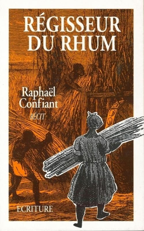 Régisseur du rhum  - Raphael Confiant