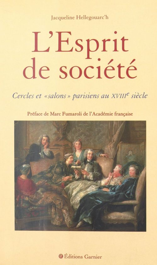 L'Esprit de société : cercles et salons parisiens au XVIIIe siècle
