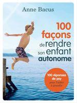 Vente Livre Numérique : 100 façons de rendre son enfant autonome  - Anne Bacus