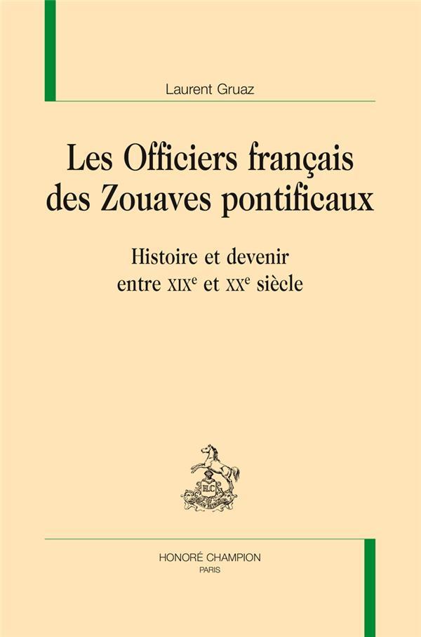 Les officiers français des zouaves pontificaux ; histoire et devenir entre XIXe et XXe siècle