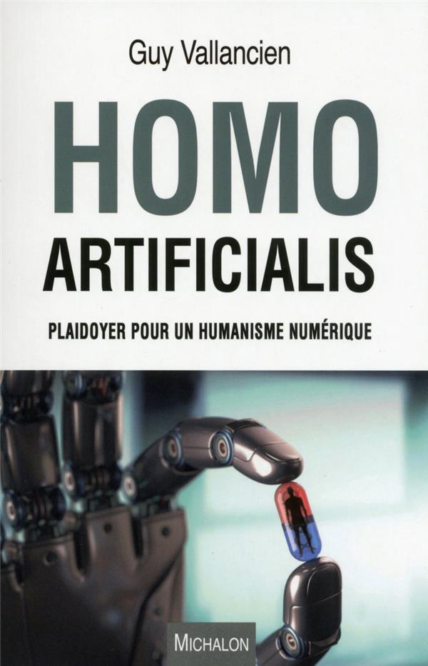 Homo Artificialis ; Plaidoyer Pour Un Humanisme Numerique