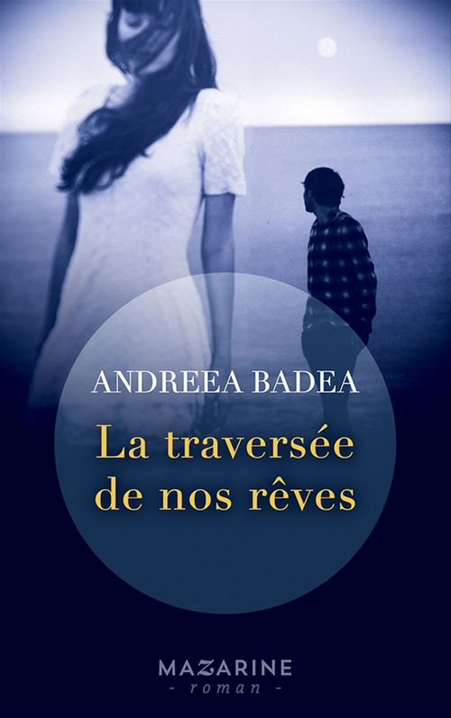 La traversée de nos rêves  - Andreea Liliana Badea  - Andreea Badea