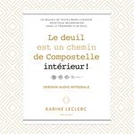 Le deuil est un chemin de Compostelle intérieur : Un recueil de textes rempli d´espoir pour vous réconforter dans la traversée d  - Karine Leclerc