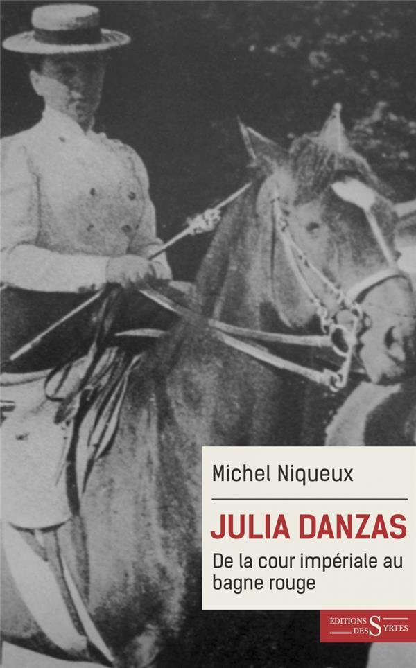 Julia Danzas ; de la cour imperiale au bagne rouge