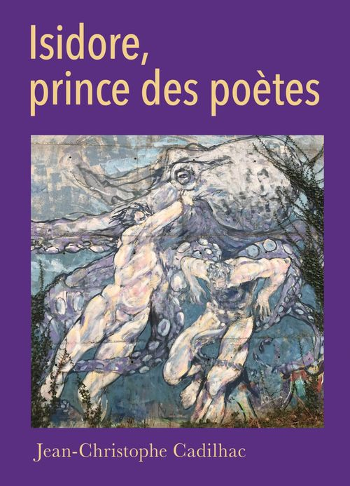 Isidore, prince des poètes - Jean-Christophe Cadilhac - Librinova - ebook  (ePub) - Librairie le Chat Pitre FECAMP