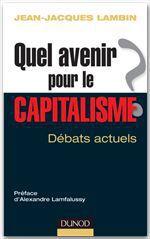 Quel avenir pour le capitalisme ? analyse et synthèse des débats actuels  - Jean-Jacques Lambin