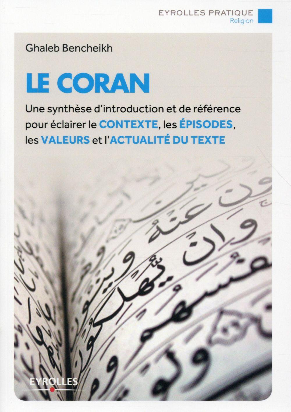 Le Coran ; une synthèse d'introduction et de référence pour éclairer le contexte, les épisodes, les valeurs et l'actualité du texte