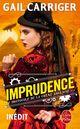 Imprudence (Le Protocole de la crème anglaise, Tome 2)  - Gail Carriger