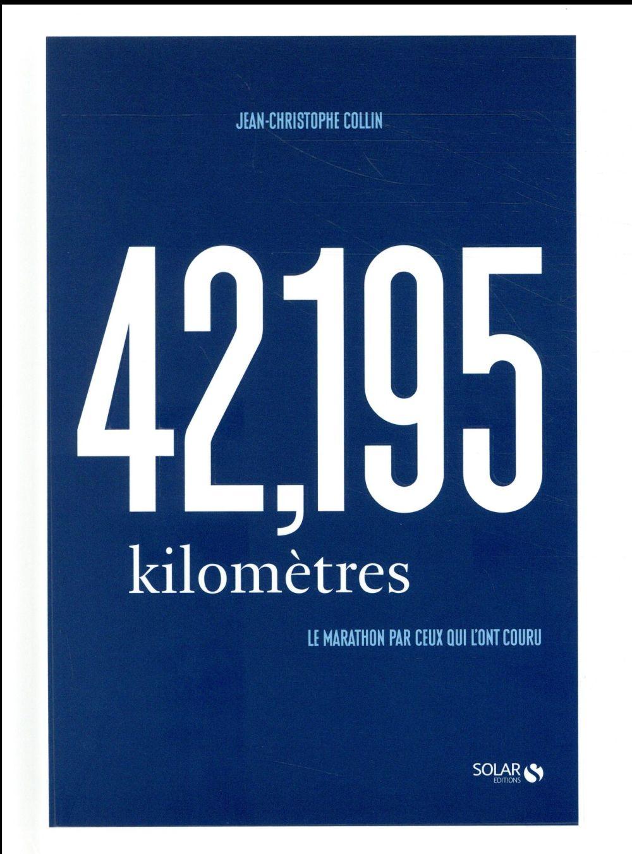 42,195 km ; le marathon par ceux qui l'ont couru
