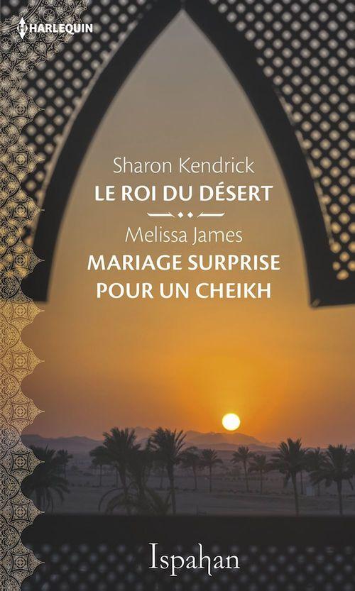 Vente Livre Numérique : Le roi du désert - Mariage surprise pour le cheikh  - Sharon Kendrick  - Melissa James