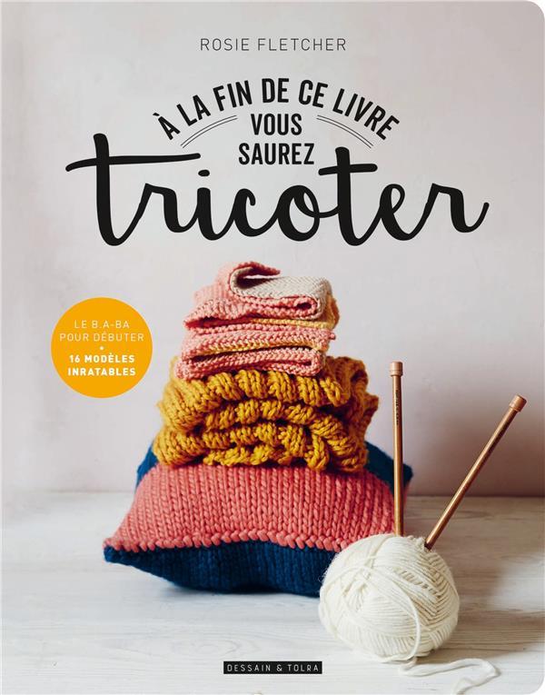 à la fin de ce livre vous saurez tricoter