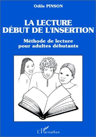 La lecture, début de l'insertion ; méthode de lecture pour adultes débutants