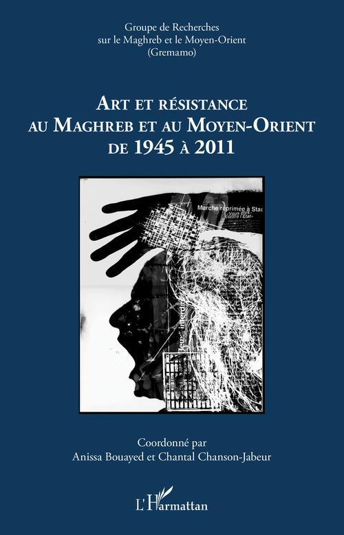 Art et résistance au Maghreb et au Moyen-Orient de 1945 à 2011