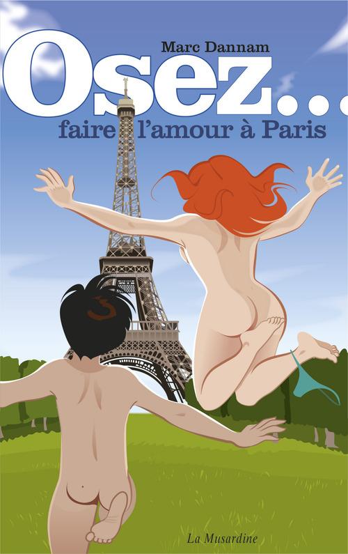 OSEZ ; faire l'amour à Paris