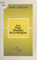 Les Deux modèles de la religion  - Jean Zacklad