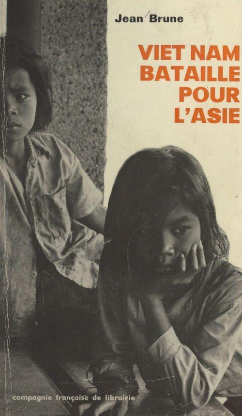 Viêt-Nam, bataille pour l'Asie  - Jean Brune