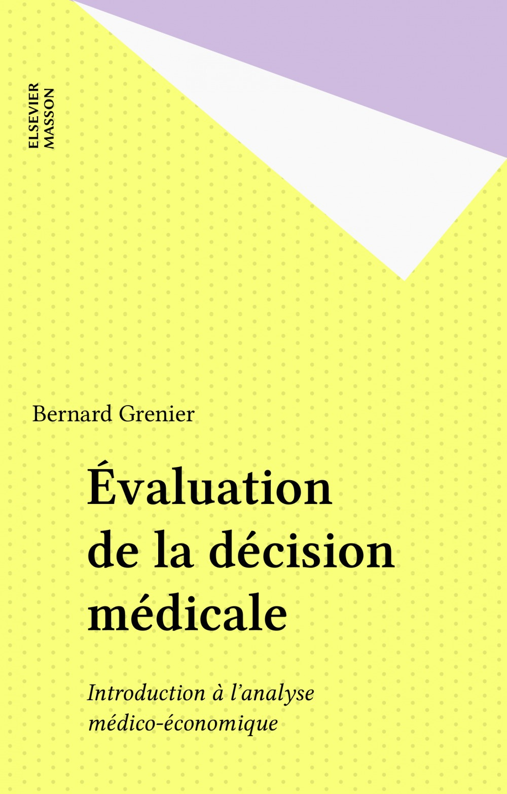Evaluation de la decision medicale ; introduction a l'analyse medico-economique
