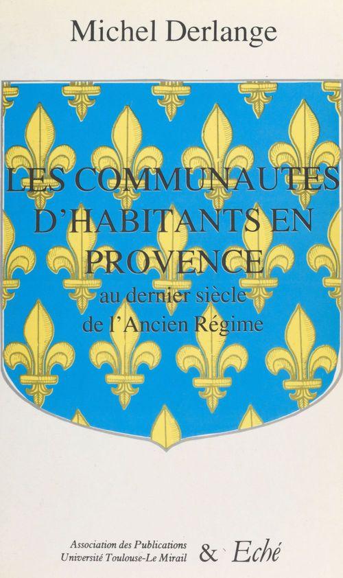 Les communautés d'habitants en Provence : au dernier siècle de l'Ancien Régime