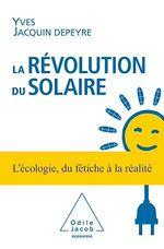 La Révolution du solaire  - Yves Jacquin-Depeyre