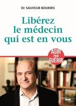 Vente Livre Numérique : Libérez le médecin qui est en vous  - Sauveur BOUKRIS