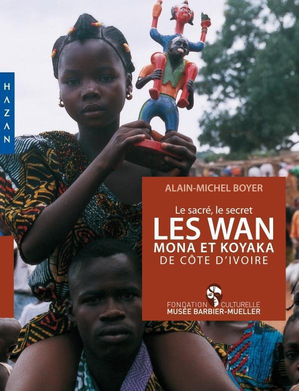 Le sacré, le secret ; le Wan Mona et Koyaka de Côte d'Ivoire