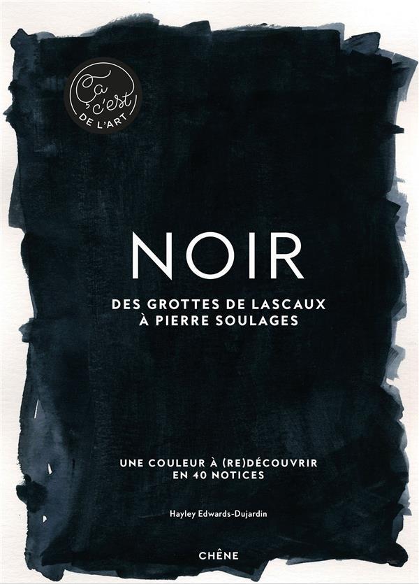 Noir ; des grottes de Lascaux à Pierre Soulages ; une couleur à (re)découvrir en 40 notices