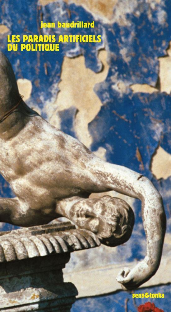 Jean Baudrillard ; les paradis artificiels du politique
