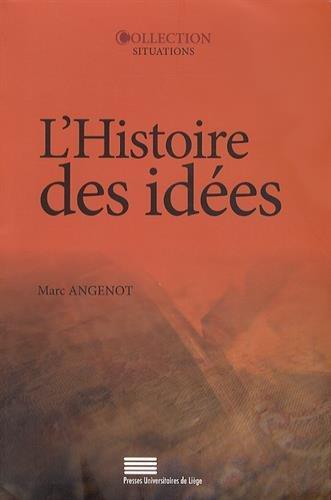 L'histoire des idees - problematiques, objets, concepts, methodes, enjeux, debats