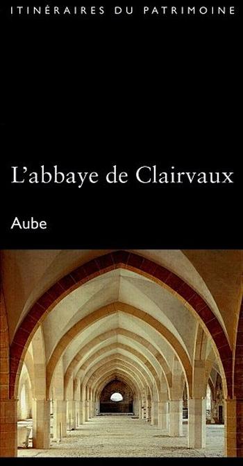 L'abbaye de Clairvaux ; Aube