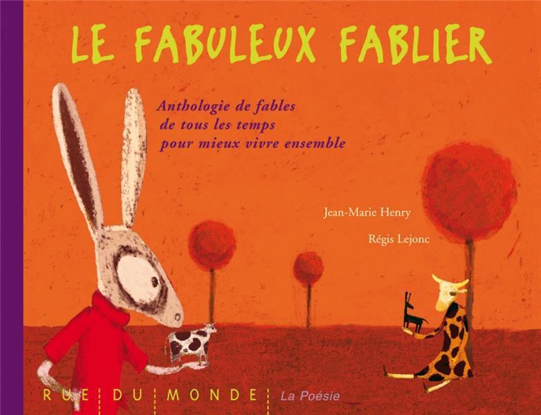 Le fabuleux fablier ; anthologie de fables de tous les temps pour apprendre a mieux vivre ensemble