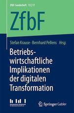 Betriebswirtschaftliche Implikationen der digitalen Transformation  - Bernhard Pellens - Stefan Krause