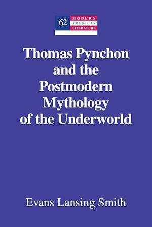 Thomas Pynchon and the Postmodern Mythology of the Underworld