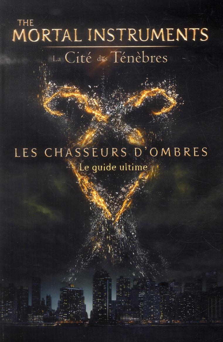 The mortal instruments ; la cité des ténèbres ; les chasseurs d'ombres ; le guide ultime