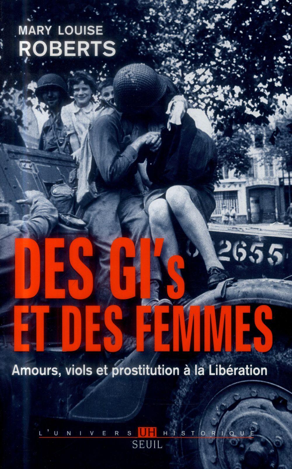 Des GI et des femmes ; amours, viols et prostitution à la libération
