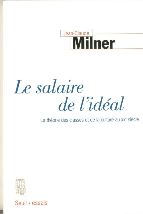 Le salaire de l'ideal. la theorie des classes et de la culture au xxe siecle