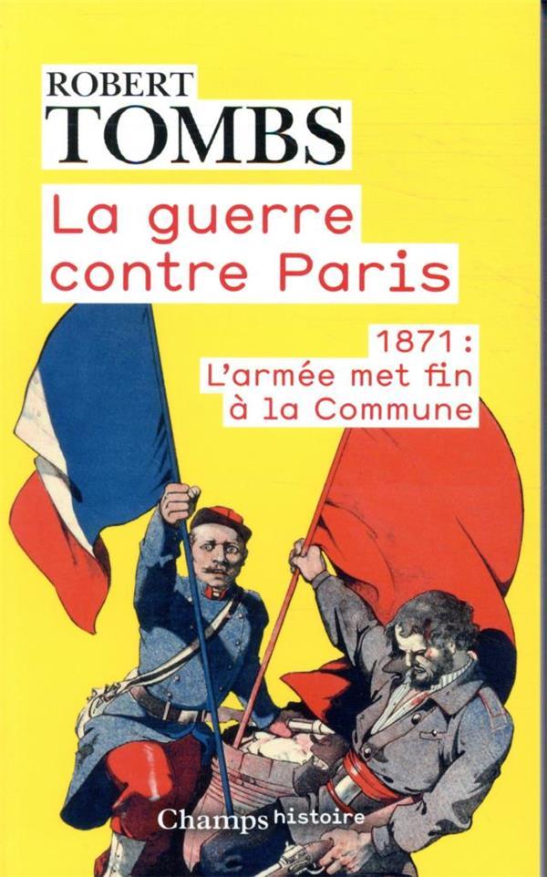 La guerre contre Paris ; 1871 : l'armée met fin à la commune