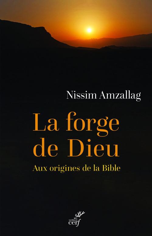 La forge de Dieu ; aux origines de la Bible
