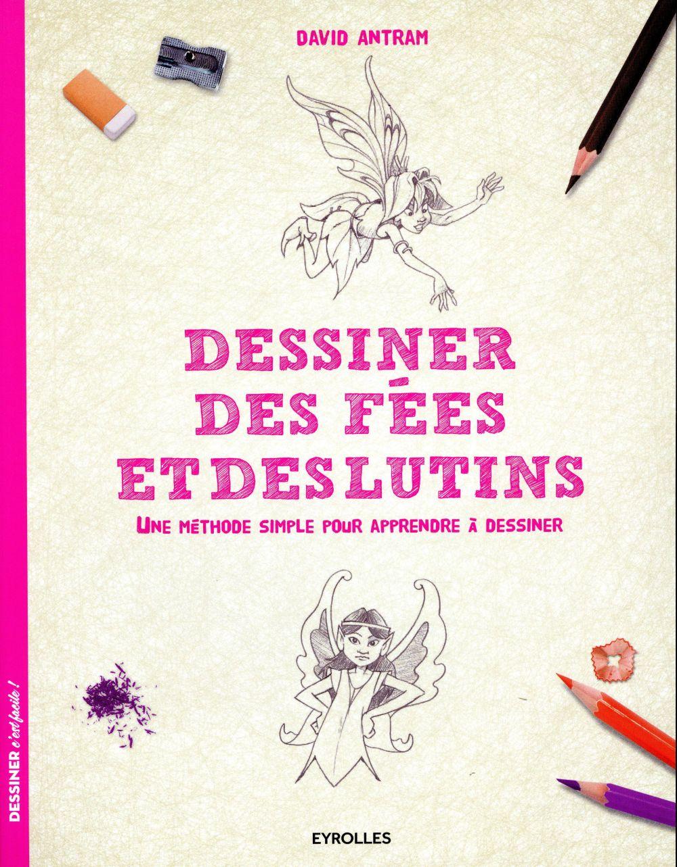 Dessiner des fées et des lutins ; une méthode simple pour apprendre à dessiner