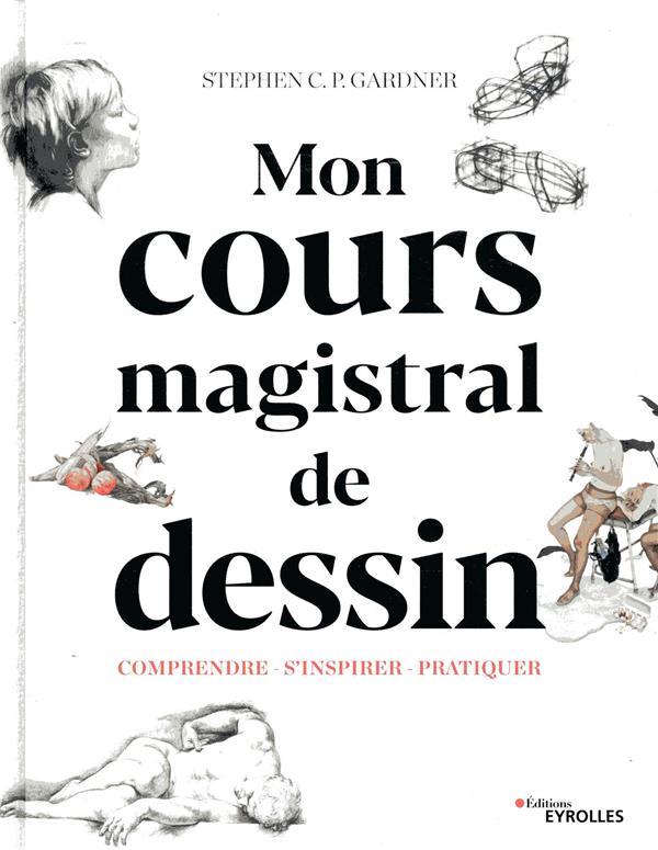 COURS MAGISTRAL DE DESSIN  -  COMPRENDRE, S'INSPIRER, PRATIQUER