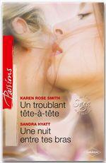 Vente Livre Numérique : Un troublant tête à tête - Une nuit entre tes bras  - Sandra Hyatt - Karen Rose Smith
