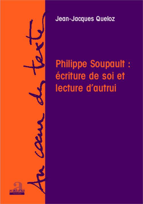 Philippe Soupault : écriture de soi et lecture d'autrui