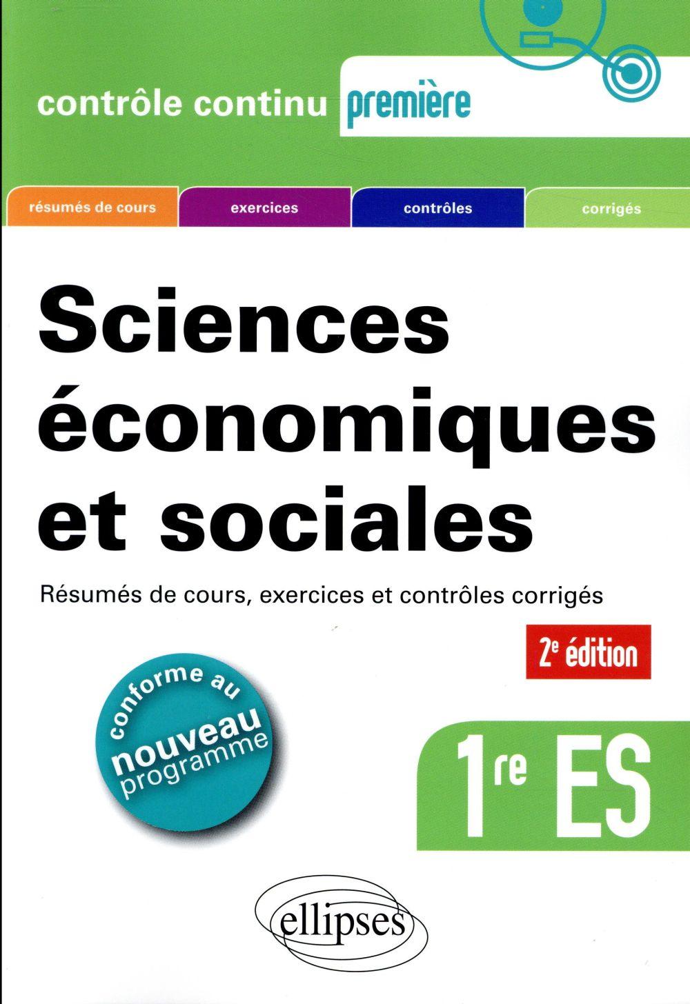 Controle Continu ; Sciences Economiques Et Sociales ; 1re Es ; Resumes De Cours, Exercices Et Controles Corriges (2e Edition)