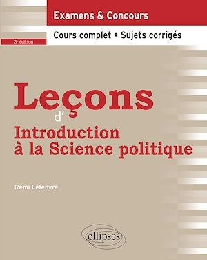 Leçons d'introduction à la science politique ; examens & concours ; cours complet, sujets corrigés (3e édition)