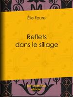 Vente Livre Numérique : Reflets dans le sillage  - Elie FAURE